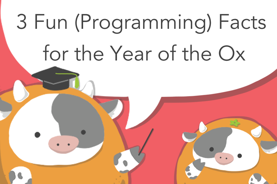 3 Fun (Programming) Facts for the Year of the Ox