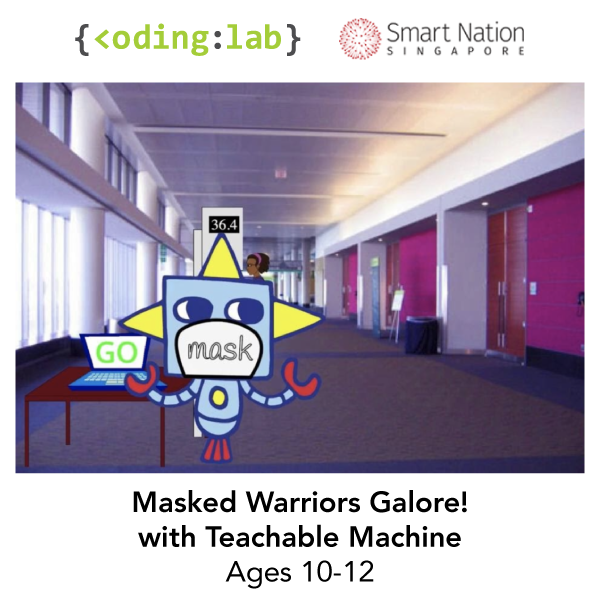 2021 Smart Nation Together x Coding Lab - Masked Warriors Galore!(Ages 10-12)